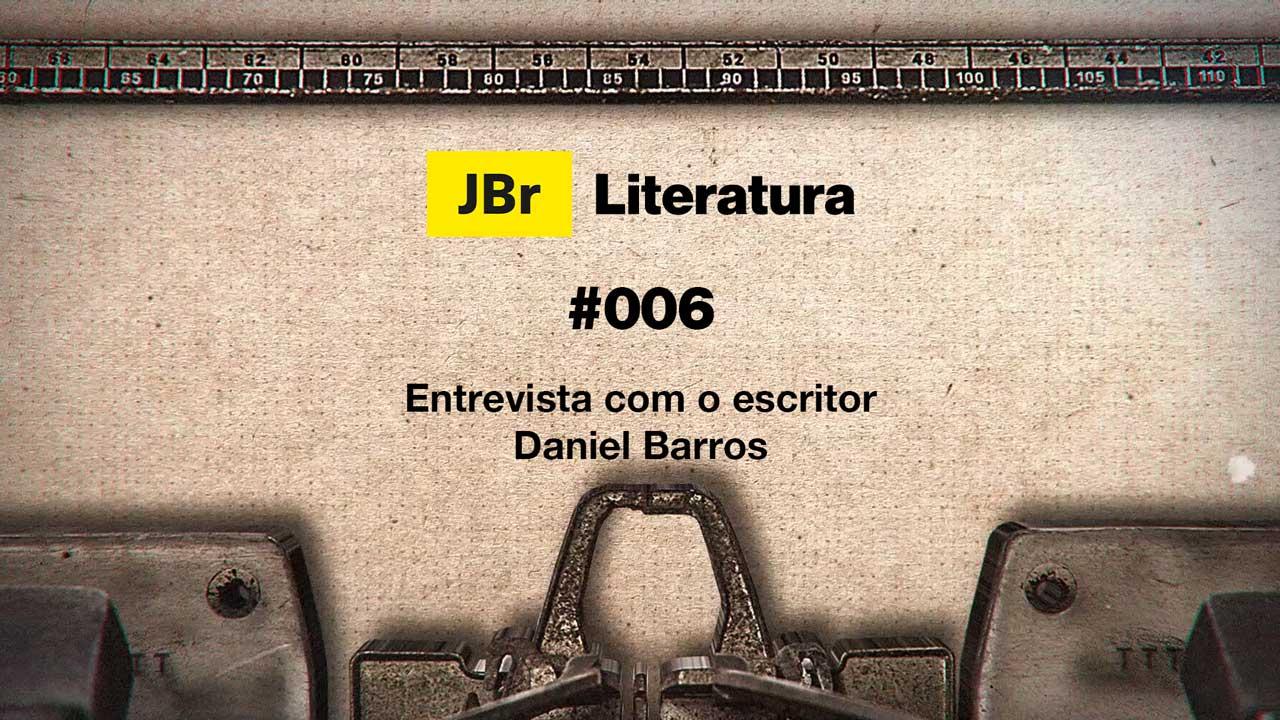 JBr Literatura #006 – Entrevista com o escritor Daniel Barros
