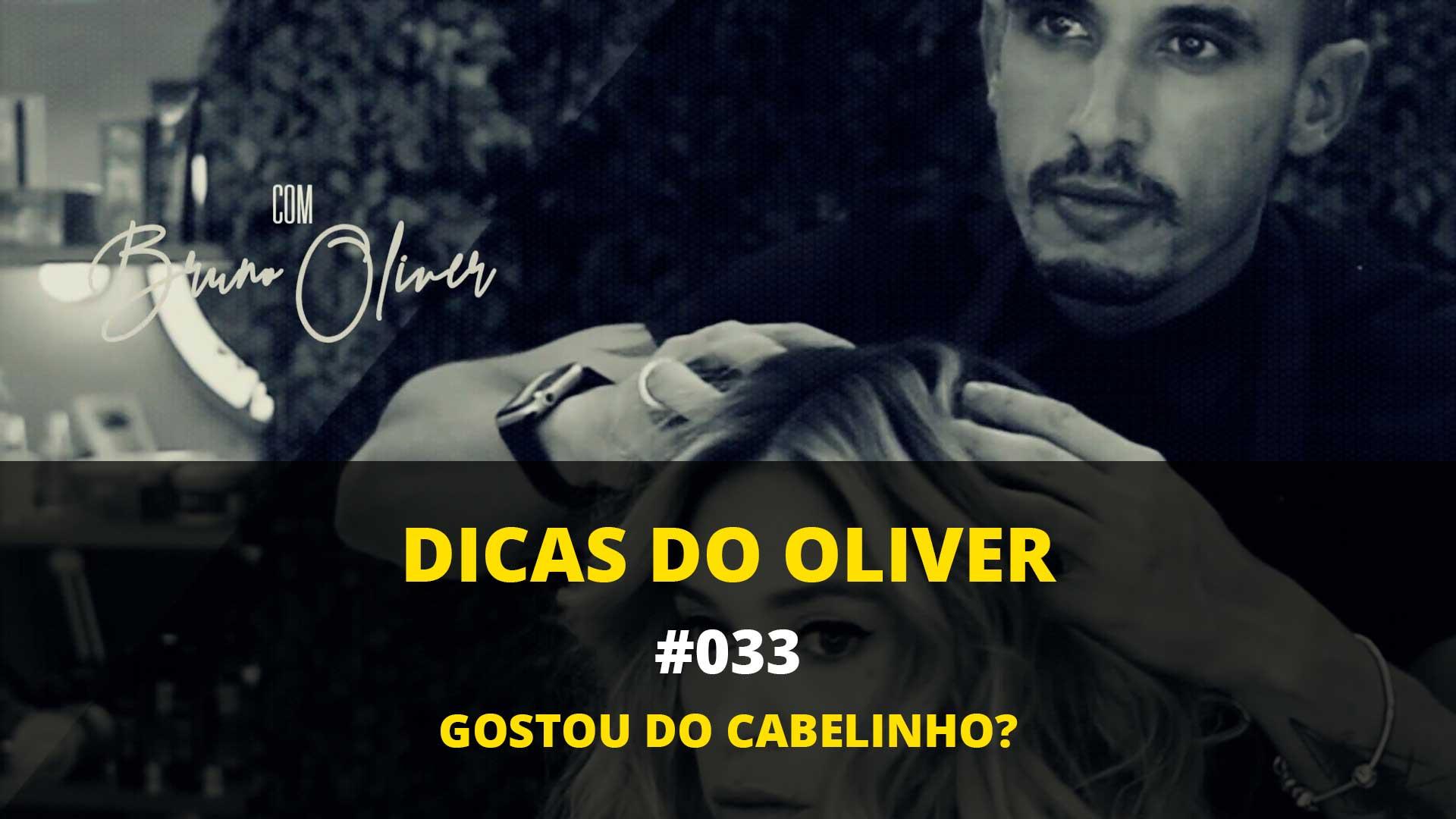 Dicas do Oliver #033 – Gostou do Cabelinho?